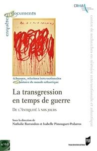 Nathalie Barrandon et Isabelle Pimouguet-Pédarros - La transgression en temps de guerre - De l'Antiquité à nos jours.