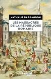 Nathalie Barrandon - Les massacres de la République romaine.