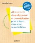 Nathalie Baste - 40 exercices d'autohypnose et de méditation pour mieux vivre avec ses émotions.