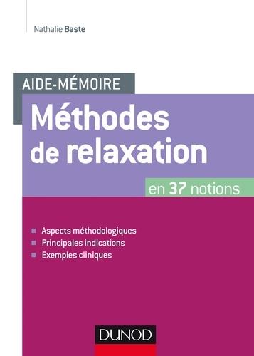 Nathalie Baste - Aide-mémoire - Méthodes de relaxation - en 37 notions - Aspects méthodologiques, principales indications, exemples cliniques.