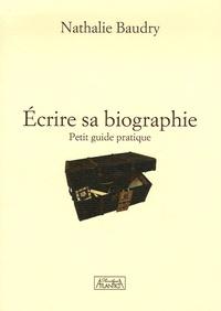 Nathalie Baudry - Ecrire sa biographie - Petit guide pratique.