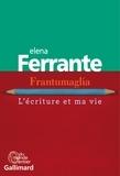 Nathalie Bauer et Elena Ferrante - Frantumaglia - L'écriture et ma vie.