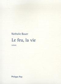 Nathalie Bauer - Le feu, la vie.