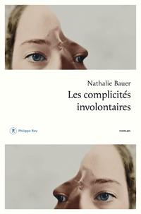 Nathalie Bauer - Les complicités involontaires.