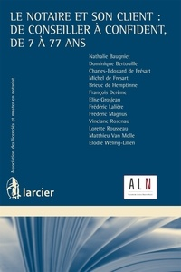 Nathalie Baugniet et Dominique Bertouille - Le notaire et son client : de conseiller à confident, de 7 à 77 ans.