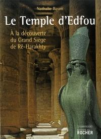 Nathalie Baum et Christiane Dispot - Le Temple d'Edfou - A la découverte du Grand Siège de Rê-Harakhty.
