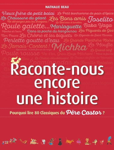 Nathalie Beau - Raconte-nous encore une histoire - Pourquoi lire 80 classiques du Père Castor ?.