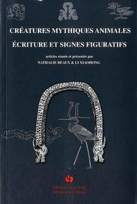 Nathalie Beaux et Xiaohong Li - Créatures mythiques animales, écriture et signes figuratifs.