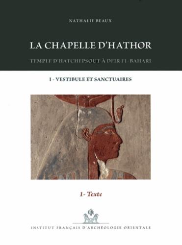 Nathalie Beaux et Nicolas Grimal - La chapelle d'Hathor - Temple d'Hatchepsout à Deir el-Bahari, 3 volumes. 1 DVD