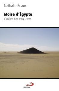 Nathalie Beaux - Moïse d'Egypte - L'enfant des trois livres.