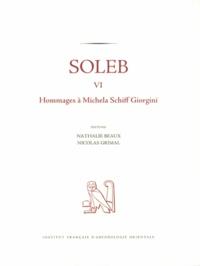 Nathalie Beaux et Nicolas Grimal - Soleb - Tome 6, Hommages à Michela Schiff Giorgini.