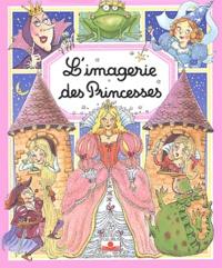 Nathalie Bélineau et Emilie Beaumont - L'imagerie des Princesses.
