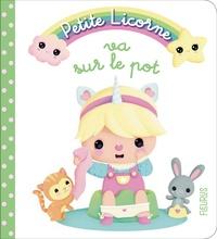 Nathalie Bélineau et Elen Lescoat - Petite Licorne Tome 4 : Petite licorne va sur le pot.