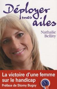Nathalie Bellity - Déployer mes ailes - La victoire d'une femme sur le handicap.