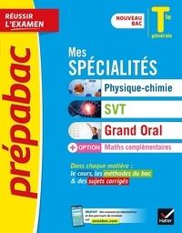 Nathalie Benguigui et Patrice Brossard - Mes spécialités Tle - Physique-chimie, SVT, Maths complémentaires, Grand oral.