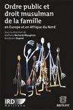 Nathalie Bernard-Maugiron et Baudouin Dupret - Ordre public et droit musulman de la famille en Europe et en Afrique du Nord.