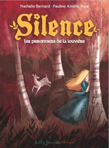 Nathalie Bernard - Silence Tome 3 : Les prisonniers de la louvière.