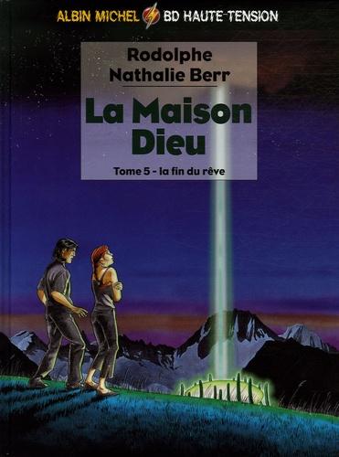 Nathalie Berr et  Rodolphe - La Maison Dieu Tome 5 : La fin du rêve.