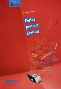 Nathalie Berthé - Parler, penser, grandir - Parents, enseignants, camarades dans la construction progressive du langage.