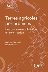 Nathalie Bertrand - Terres agricoles périurbaines - Une gouvernance foncière en construction.
