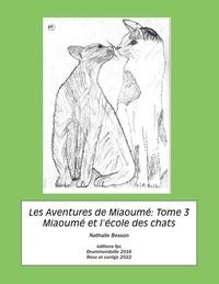 Nathalie Besson - Les Aventures de Miaoumé, Tome 3. Miaoumé et l'école des cha.
