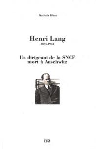 Nathalie Bibas - Henri Lang, 1895-1942 - Un dirigeant de la SNCF mort à Auschwitz.
