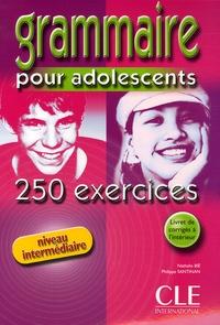 Nathalie Bié et Philippe Santinan - Grammaire pour adolescents - 250 exercices, niveau intermédiaire.