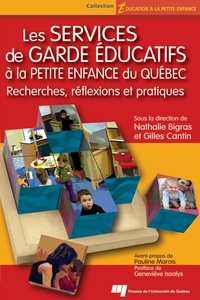 Nathalie Bigras et Gilles Cantin - Les services de garde éducatifs à la petite enfance du Québec - Recherches, réflexions et pratiques.