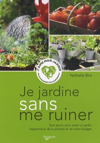 Nathalie Blot - Je jardine sans me ruiner.