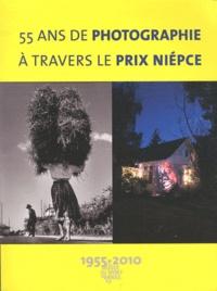 Nathalie Bocher-Lenoir - 55 ans de photographie à travers le prix Niépce - 1955-2010.