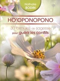 Nathalie Bodin - Ho'oponopono : 30 formules de sagesse pour guérir les conflits.