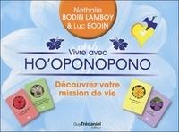 Nathalie Bodin Lamboy et Luc Bodin - Vivre avec Ho'oponopono, découvrez votre mission de vie - Avec 4 pierres de sagesse, 31 cartes et 1 livret.