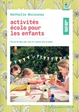 Nathalie Boisseau - Activités écolo pour les enfants - Plus de 40 idées pour créer et s'amuser avec la nature.