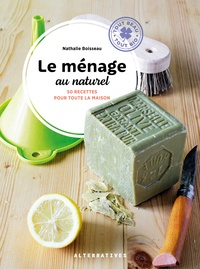 Nathalie Boisseau - Le ménage au naturel - 50 recettes pour toute la maison.
