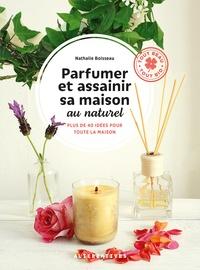 Nathalie Boisseau - Parfumer et assainir sa maison au naturel - Plus de 400 idées pour toute la maison.