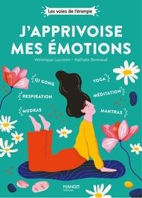 Nathalie Bonnaud et Véronique Luccioni - J'apprivoise mes émotions.