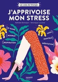 Nathalie Bonnaud et Véronique Luccioni - J'apprivoise mon stress.
