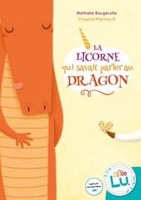 Nathalie Bougerolle et Virginie Martins-B - La licorne qui savait parler au dragon.