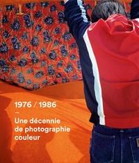 Nathalie Boulouch et Sophie Caldayroux-Sizabuire - 1976 / 1986 - Une décennie de photographie couleur.