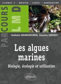 Nathalie Bourgougnon et Annette Gervois - Les algues marines : biologie, écologie et utilisation.