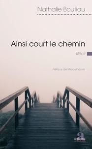 Nathalie Boutiau - Ainsi court le chemin.