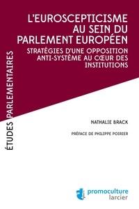 Nathalie Brack - L'Euroscepticisme au sein du parlement européen - Stratégies d'une opposition anti-système au coeur des institutions.