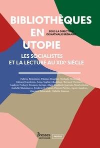 Nathalie Brémand - Bibliothèques en utopie - Les socialistes et la lecture au XIXe siècle.