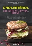 Nathalie Breuleux-Jacquesson - Cholestérol - Les aliments à éviter... ou pas ! Préserver sa santé cardiovasculaire - Concilier forme, bien-être et santé.