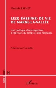 Nathalie Brevet - Le(s) bassin(s) de vie de Marne-la-Vallée - Une politique d'aménagement à l'épreuve du temps et des habitants.