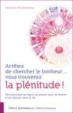 Nathalie Bridonneau - Arrêtez de chercher le bonheur... vous trouverez la plénitude ! - révolutionner sa façon de penser pour se libérer et se réaliser dans la vie.