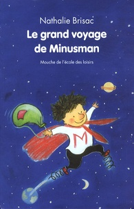 Nathalie Brisac - Le grand voyage de Minusman.