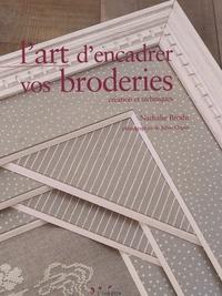 L'art d'encadrer vos broderies- Création et techniques - Nathalie Brodu |