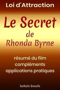 Nathalie Brunelle - Loi d'attraction – Le Secret de Rhonda Byrne - Résumé du film, compléments, applications pratiques.