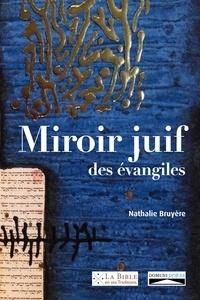 Nathalie Bruyère - Miroir juif des évangiles.